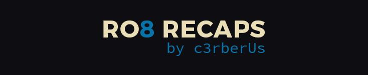 RO8 Recaps